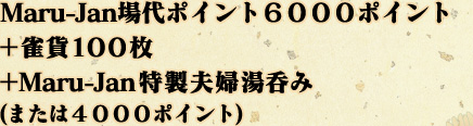 Maru-Jan場代ポイント6000ポイント+雀貨100枚+Maru-Jan特製夫婦湯呑み(または4000ポイント)